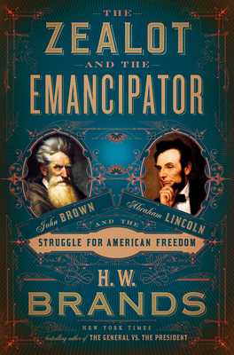 Image for The Zealot and the Emancipator: John Brown, Abraham Lincoln, and the Struggle for American Freedom