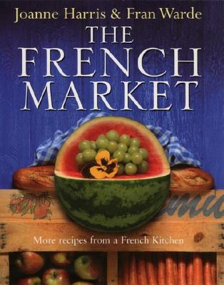Image for The French Market : More recipes from a French Kitchen