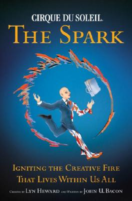 Image for Cirque du Soleil (R) The Spark: Igniting the Creative Fire That Lives Within Us All