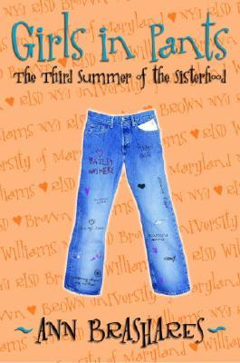 Girls in Pants: The Third Summer of the Sisterhood (Sisterhood of Traveling Pants), ANN BRASHARES