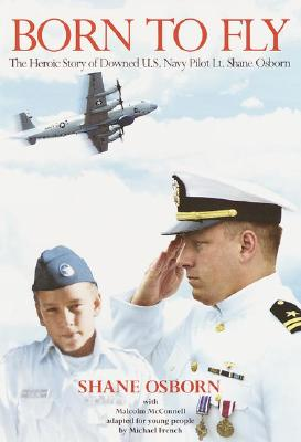 Image for Born to Fly: The Heroic Story of Downed U.S. Navy Pilot Lt. Shane Osborn