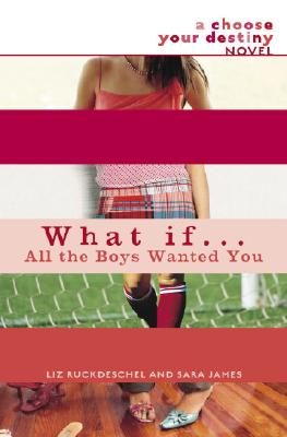 What If . . . All the Boys Wanted You (What If...), Liz Ruckdeschel, Sara James