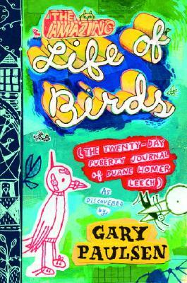 Image for Amazing Life of Birds: The Twenty-Day Puberty Journal of Duane Homer Leech