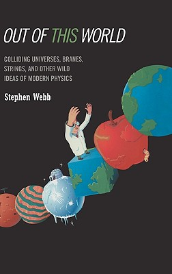 "Image for ""Out of this World: Colliding Universes, Branes, Strings, and Other Wild Ideas of Modern Physics"""