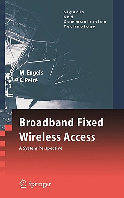 Broadband Fixed Wireless Access: A System Perspective (Signals and Communication Technology) (Hardcover), Engels, M.; Petre, F.