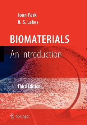 Biomaterials: An Introduction, Park, Joon; Lakes, R. S.