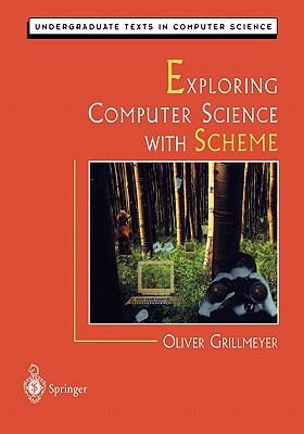 Exploring Computer Science with Scheme (Undergraduate Texts in Computer Science), Grillmeyer, Oliver