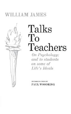 Talks to Teachers on Psychology and to Students on Some of Life's Ideals, James, William