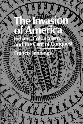 Image for The Invasion of America: Indians, Colonialism, and the Cant of Conquest (Norton Library)