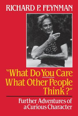 Image for What Do You Care What Other People Think: Further Adventures of a Curious Character