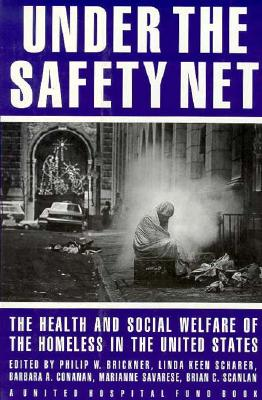 Under the Safety Net: The Health and Social Welfare of Homeless in the United States, Brickner, Philip W.; Scharer, Linda Keen; Conanan, Barbara A.; Savarese, Marianne; Scanlan, Brian C.