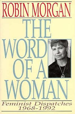 The Word of a Woman: Feminist Dispatches, 1968-1992, Morgan, Robin