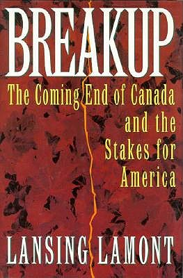 Image for Breakup: The Coming End of Canada and the Stakes for America