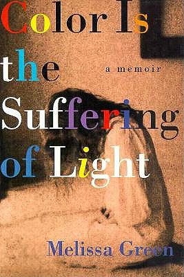 Image for Color Is the Suffering of Light: A Memoir