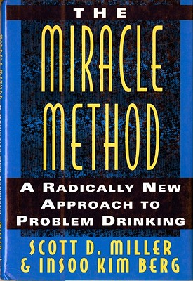 The Miracle Method: A Radically New Approach to Problem Drinking, Berg, Insoo Kim; Miller Ph.D., Scott D.