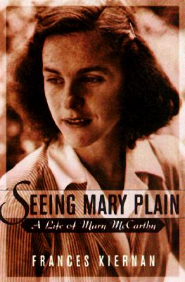 Image for Seeing Mary Plain: A Life of Mary McCarthy
