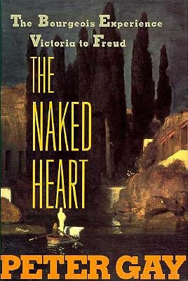 Image for The Naked Heart : The Bourgeois Experience  Victoria to Freud