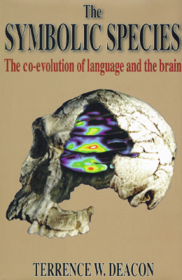 Image for The Symbolic Species: The Co-Evolution of Language and the Brain