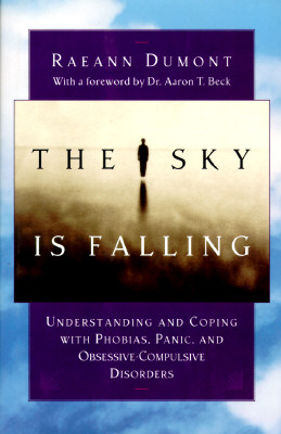 Image for The Sky Is Falling: Understanding and Coping With Phobias, Panic, and Obsessive-Compulsive Disorders