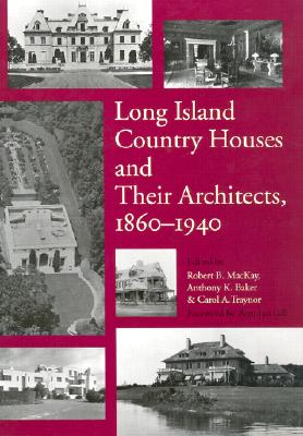 Long Island Country Houses and Their Architects, 1860-1940, Baker, Anthony [Editor]; MacKay, Robert B. [Editor]; Traynor, Carol A. [Editor]; Gill, Brendan [Foreword];