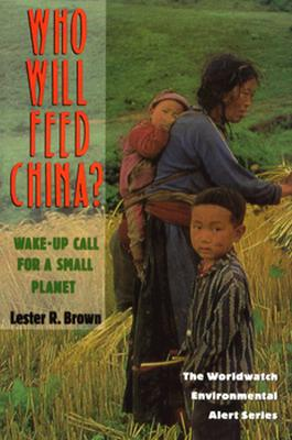 Who Will Feed China?: Wake-Up Call for a Small Planet (Worldwatch Environmental Alert Series), Brown, Lester R.