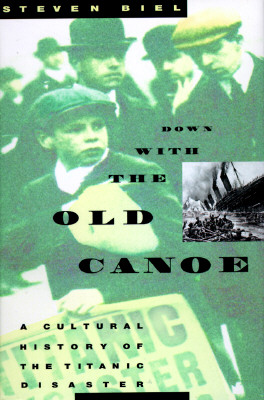 Image for DOWN WITH THE OLD CANOE : A Cultural History of the Titanic Disaster