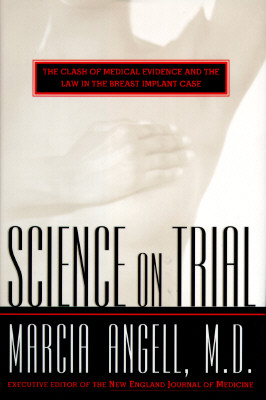 Science on Trial: The Clash of Medical Evidence and the Law in the Breast Implant Case, Angell, Marcia