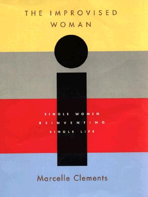 Image for The Improvised Woman : Single Women Reinventing Single Life
