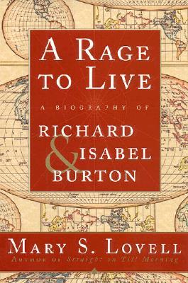 A Rage To Live: A Biography of Richard and Isabel Burton (Sir Richard Burton)