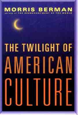 The Twilight of American Culture, Berman, Morris