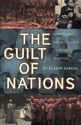 Image for The Guilt of Nations: Restitution and Negotiating Historical Injustices