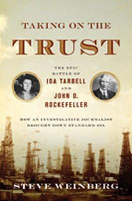 Image for Taking on the Trust: The Epic Battle of Ida Tarbell and John D. Rockefeller