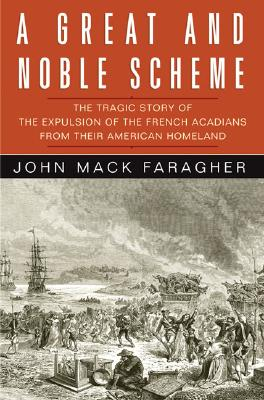 Image for A Great and Noble Scheme: The Tragic Story of the Expulsion of the French Acadians from Their American Homeland
