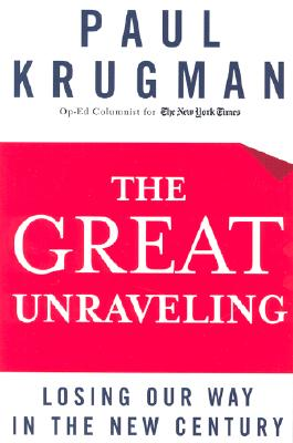 The Great Unraveling: Losing Our Way in the New Century, Krugman, Paul