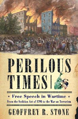 Image for Perilous Times: Free Speech In Wartime : From The Sedition Act Of 1798 To The War On Terrorism