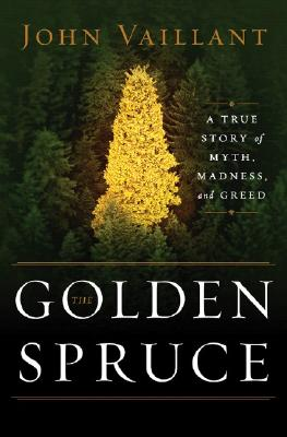 Image for Golden Spruce : A True Story Of Myth, Madness, And Greed