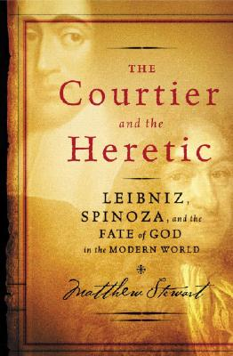 Image for The Courtier and the Heretic: Leibniz, Spinoza, and the Fate of God in the Modern World
