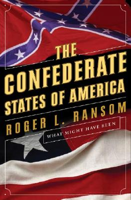The Confederate States of America: What Might Have Been, Ransom, Roger L.