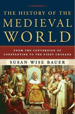 Image for The History of the Medieval World: From the Conversion of Constantine to the First Crusade