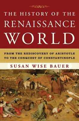 Image for The History of the Renaissance World: From the Rediscovery of Aristotle to the Conquest of Constantinople