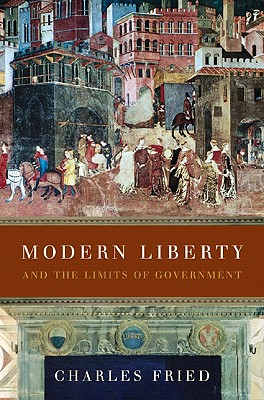 Modern Liberty: And the Limits of Government, Fried, Charles