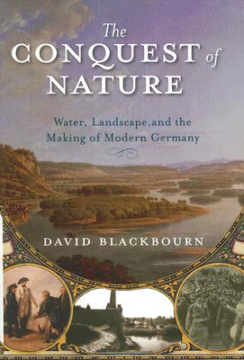 Image for The Conquest of Nature: Water, Landscape, and the Making of Modern Germany