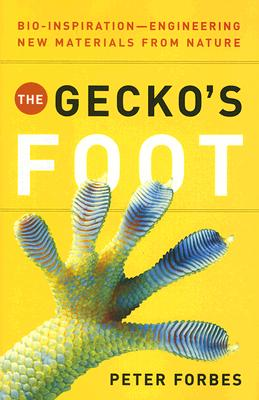 The Gecko's Foot: Bio-inspiration: Engineering New Materials from Nature, Forbes, Peter