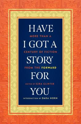 Image for Have I Got a Story for You: More Than a Century of Fiction from the Forward