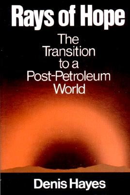Rays of Hope: The Transition to a Post-Petroleum World, Hayes, Denis