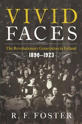 Image for Vivid Faces: The Revolutionary Generation in Ireland, 1890-1923