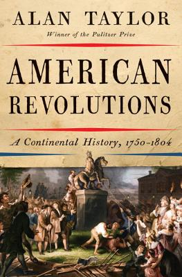 American Revolutions: A Continental History, 1750-1804, Taylor, Alan