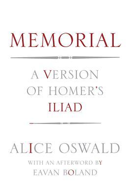 MEMORIAL : A VERSION OF HOMER'S ILIAD, ALICE OSWALD