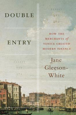 Image for Double Entry: How the Merchants of Venice Created Modern Finance