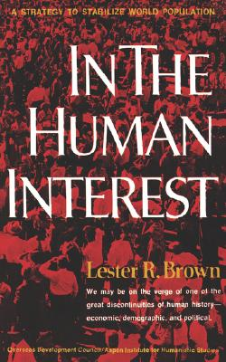 In the Human Interest: A Strategy to Stabilize World Population, Brown, Lester R.